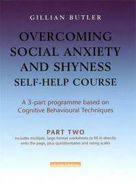 Overcoming Social Anxiety & Shyness Self Help Course: Part Two by Gillian Butler