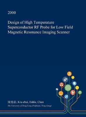Design of High Temperature Superconductor RF Probe for Low Field Magnetic Resonance Imaging Scanner by Kiu-Chui Eddie Chan