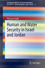 Human and Water Security in Israel and Jordan by Philip Jan Schafer