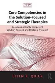 Core Competencies in the Solution-Focused and Strategic Therapies by Ellen K Quick image