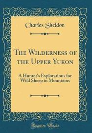 The Wilderness of the Upper Yukon by Charles Sheldon image