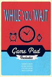 While You Wait Game Pad by Parragon Books Ltd image