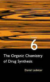 The Organic Chemistry of Drug Synthesis by Daniel Lednicer