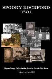 Spooky Rockford Two: More Creepy Tales from the Greater Forest City Area by Gary Hill
