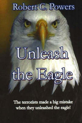 Unleash the Eagle: The Territorists Made a Big Mistake When They Unleashed the Eagle! by Robert C. Powers image