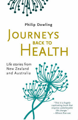 Journeys Back to Health: Life Stories from New Zealand and Australia by Philip Dowling image