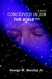 Conceived in Sin: The Bible USN by George W Barclay Jr