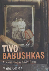 Two Babushkas: How My Grandmothers Survived Hitler's War and Stalin's Peace by Masha Gessen