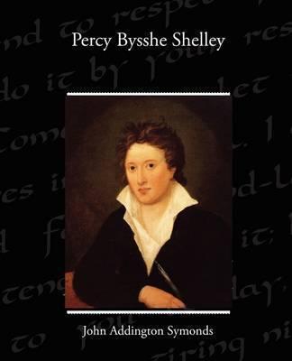 Percy Bysshe Shelley by John Addington Symonds