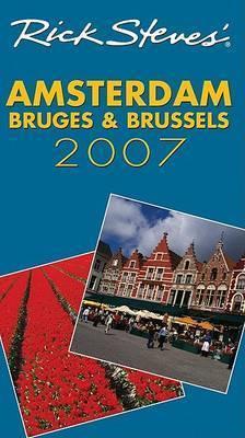 Rick Steves' Amsterdam, Bruges and Brussels: 2007 by Rick Steves