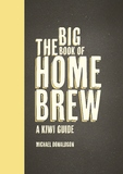 The Big Book of Home Brew: A Kiwi Guide by MICHAEL DONALDSON