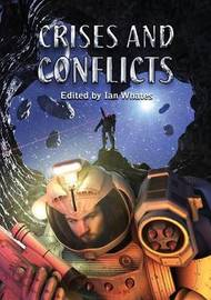Crises and Conflicts by Ian Whates