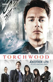 Torchwood: Another Life by Peter Anghelides