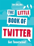 The Little Book of Twitter: Get Tweetwise! by Tim Collins
