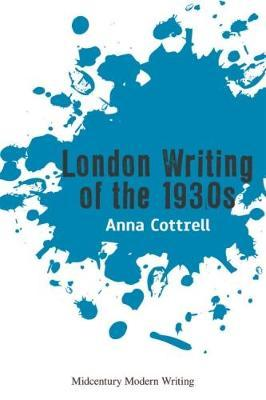 London Writing of the 1930s by Anna Cottrell image