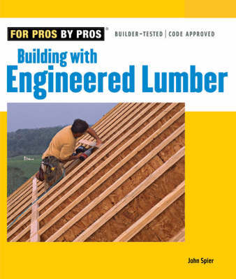 Building with Engineered Lumber by John Spier