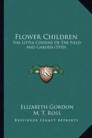 Flower Children: The Little Cousins of the Field and Garden (1910) by Elizabeth Gordon