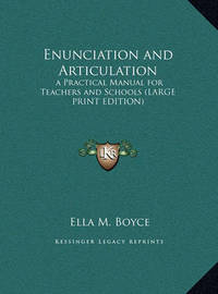 Enunciation and Articulation: A Practical Manual for Teachers and Schools (Large Print Edition) by Ella M. Boyce