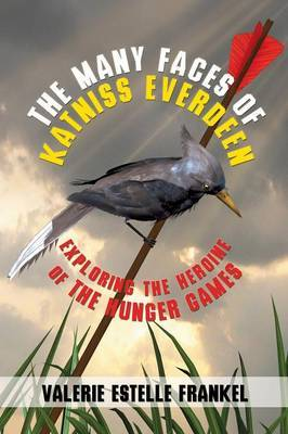 The Many Faces of Katniss Everdeen by Valerie Estelle Frankel