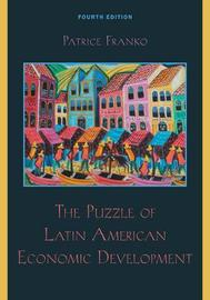 The Puzzle of Latin American Economic Development by Patrice Franko