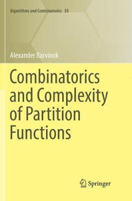 Combinatorics and Complexity of Partition Functions by Alexander Barvinok