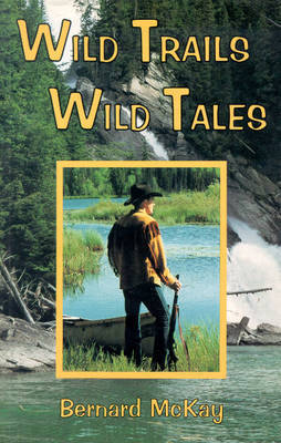 Wild Trails, Wild Tales by Bernard McKay
