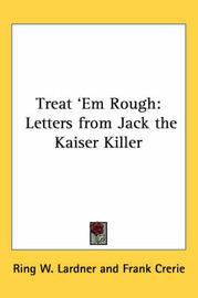 Treat 'Em Rough: Letters from Jack the Kaiser Killer by Ring W. Lardner image