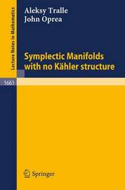 Symplectic Manifolds with no Kaehler structure by Alesky Tralle