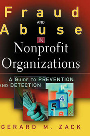 Fraud and Abuse in Nonprofit Organizations by Gerard M. Zack