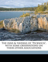 """The Inns & Taverns of """"Pickwick,"""" with Some Observations on Their Other Associations by B W 1865 Matz"""