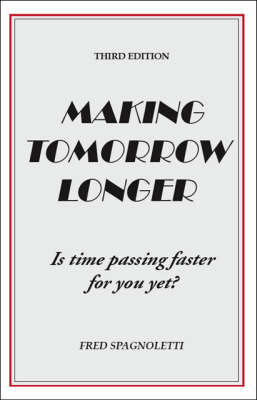 Making Tomorrow Longer by Fred Spagnoletti