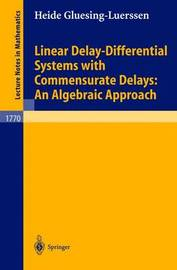 Linear Delay-Differential Systems with Commensurate Delays: An Algebraic Approach by Heide Gluesing-Luerssen
