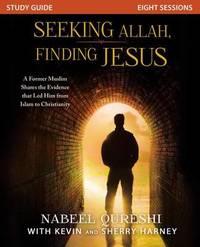 Seeking Allah, Finding Jesus Study Guide by Nabeel Qureshi