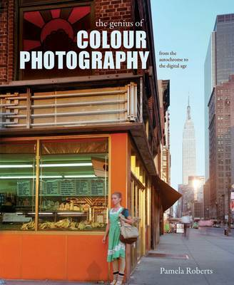 The Genius of Colour Photography by Pamela Roberts