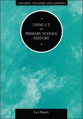 Using I.T.in Primary School History by Lez Smart image