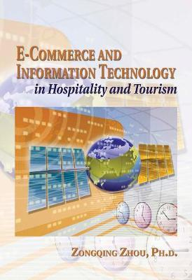 E-Commerce and Information Technology in Hospitality and Tourism by Zongqing Zhou