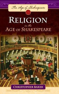 Religion in the Age of Shakespeare by Christopher Baker