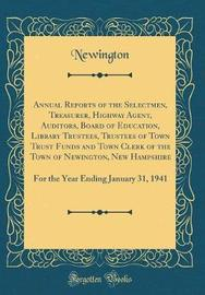 Annual Reports of the Selectmen, Treasurer, Highway Agent, Auditors, Board of Education, Library Trustees, Trustees of Town Trust Funds and Town Clerk of the Town of Newington, New Hampshire by Newington Newington image