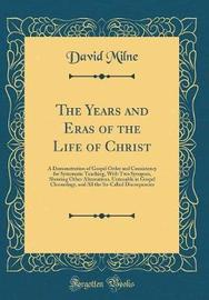 The Years and Eras of the Life of Christ by David Milne image