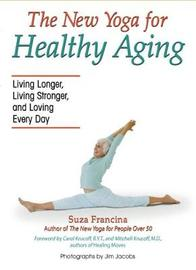 The New Yoga for Healthy Aging by Suza Francina