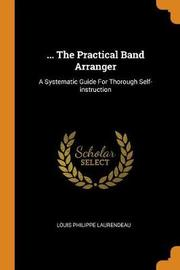 ... the Practical Band Arranger by Louis Philippe Laurendeau