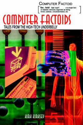 Computer Factoids: Tales from the High-Tech Underbelly by Kirk Kirksey image