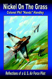 """Nickel on the Grass by Philip """"Hand Handley Colonel USAF (Ret)"""