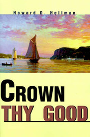 Crown Thy Good by Howard D. Hellman image