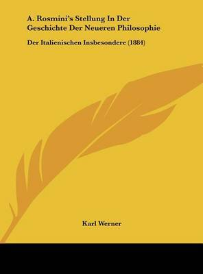 A. Rosmini's Stellung in Der Geschichte Der Neueren Philosophie: Der Italienischen Insbesondere (1884) by Karl Werner image