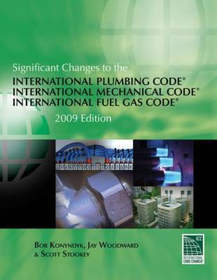 Significant Changes to the International Plumbing Code, International Mechanical Code, International Fuel Gas Code: 2009 by Robert Konyndyk