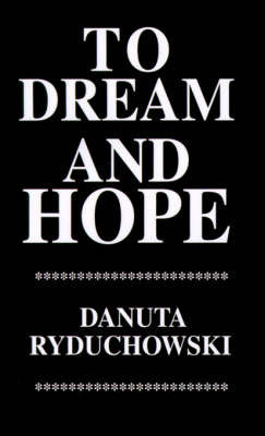 To Dream and Hope by Danuta Ryduchowski