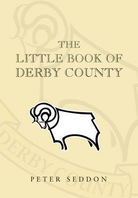 The Little Book of Derby County by Peter J. Seddon