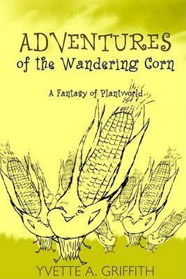 Adventures of the Wandering Corn by Yvette A. Griffith