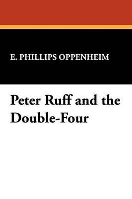 Peter Ruff and the Double-Four by E.Phillips Oppenheim image